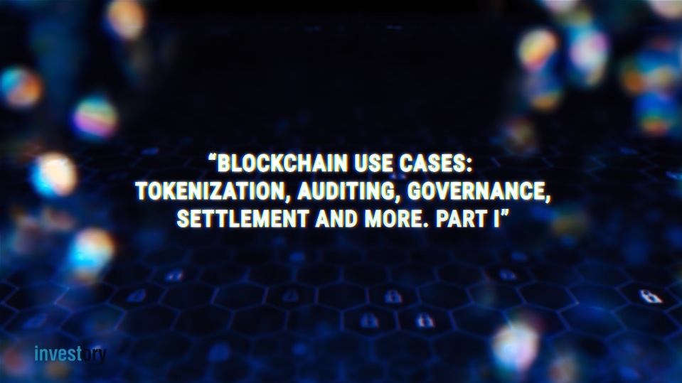Blockchain Use Cases: Tokenization, Auditing, Governance, Settlement and More (Part 1)
